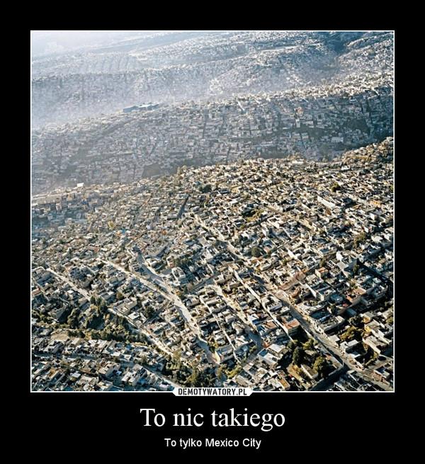 To nic takiego – To tylko Mexico City