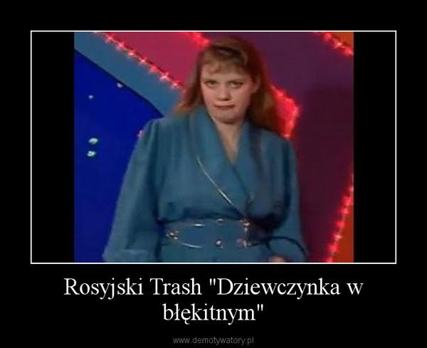 """Rosyjski Trash """"Dziewczynka w błękitnym"""" –"""