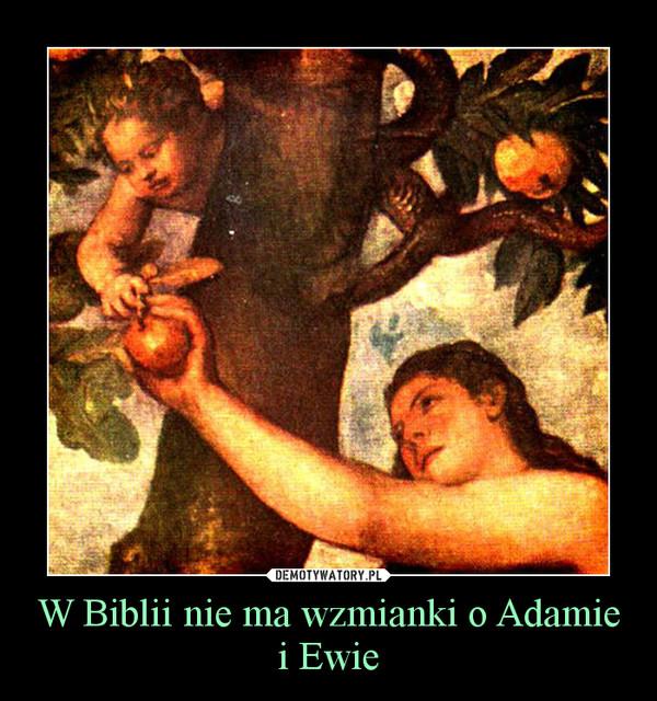 W Biblii nie ma wzmianki o Adamie i Ewie –