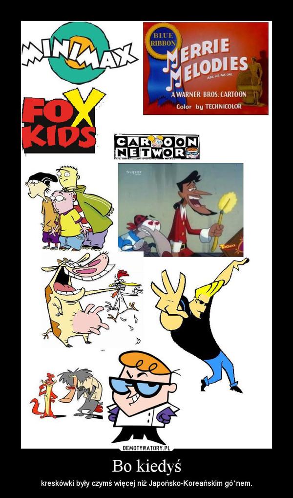 Bo kiedyś – kreskówki były czymś więcej niż Japońsko-Koreańskim gó*nem.