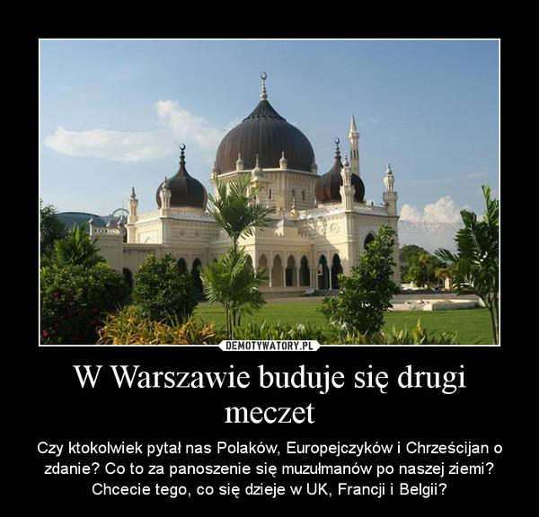 W Warszawie buduje się drugi meczet – Czy ktokolwiek pytał nas Polaków, Europejczyków i Chrześcijan o zdanie? Co to za panoszenie się muzułmanów po naszej ziemi? Chcecie tego, co się dzieje w UK, Francji i Belgii?