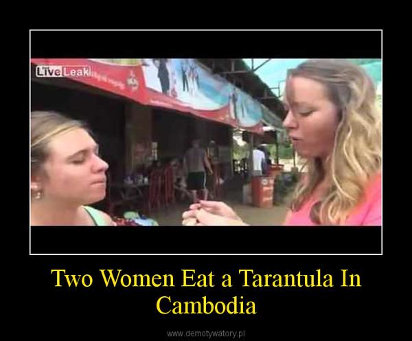 Two Women Eat a Tarantula In Cambodia –