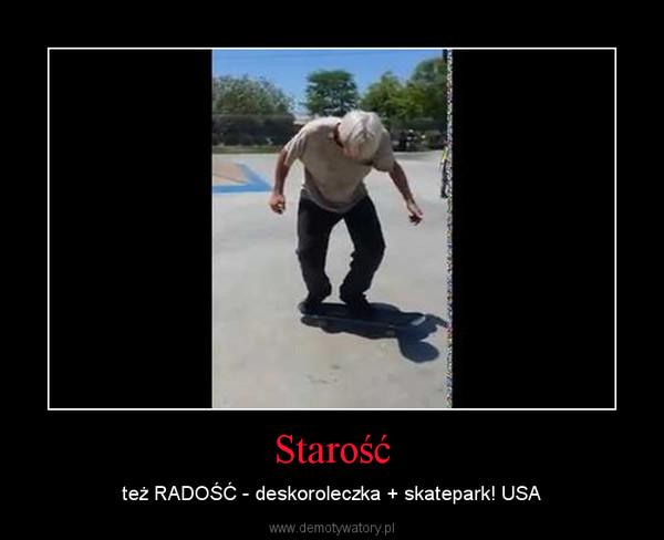 Starość – też RADOŚĆ - deskoroleczka + skatepark! USA