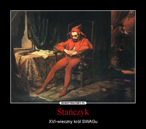 Stańczyk – XVI-wieczny król SWAGu