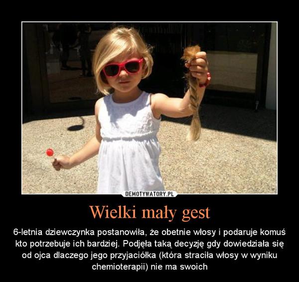 Wielki mały gest – 6-letnia dziewczynka postanowiła, że obetnie włosy i podaruje komuś kto potrzebuje ich bardziej. Podjęła taką decyzję gdy dowiedziała się od ojca dlaczego jego przyjaciółka (która straciła włosy w wyniku chemioterapii) nie ma swoich