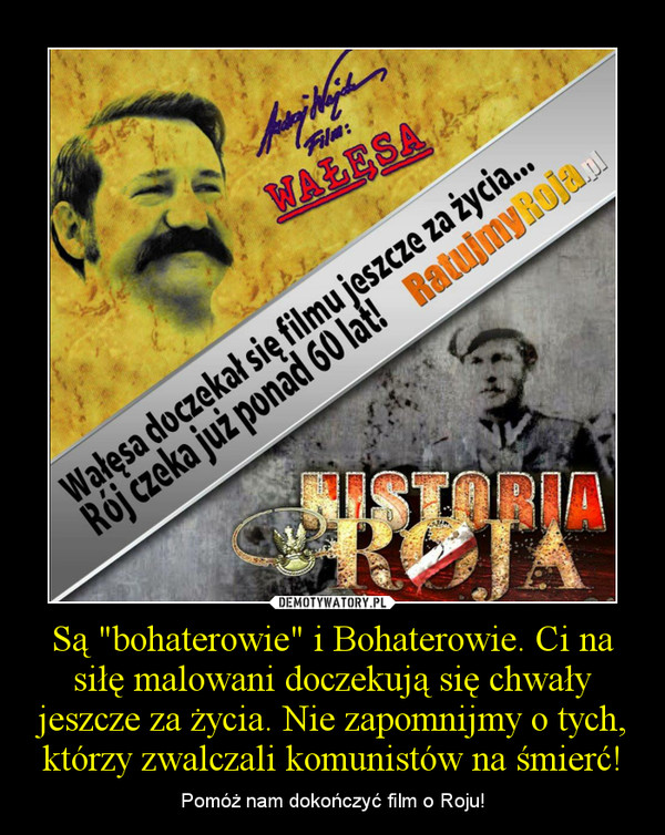 """Są """"bohaterowie"""" i Bohaterowie. Ci na siłę malowani doczekują się chwały jeszcze za życia. Nie zapomnijmy o tych, którzy zwalczali komunistów na śmierć! – Pomóż nam dokończyć film o Roju!"""