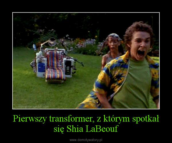 Pierwszy transformer, z którym spotkał się Shia LaBeouf –