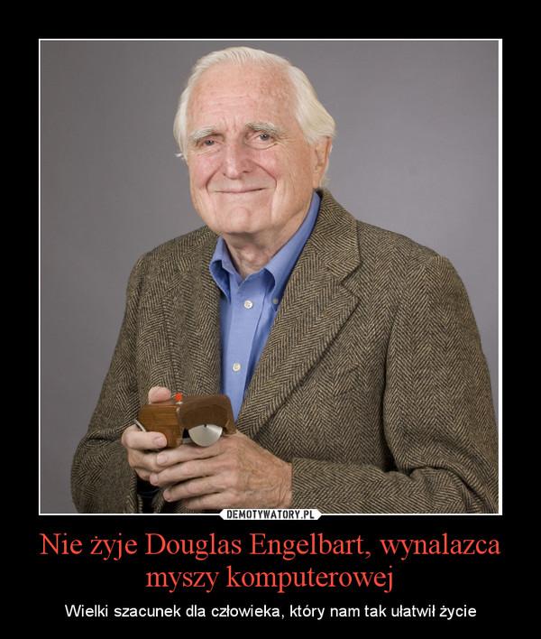 Nie żyje Douglas Engelbart, wynalazca myszy komputerowej – Wielki szacunek dla człowieka, który nam tak ułatwił życie