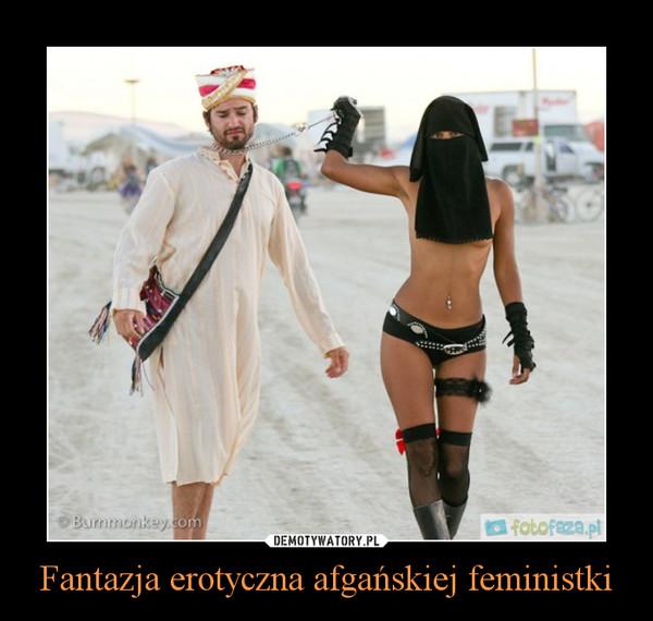 Fantazja erotyczna afgańskiej feministki –