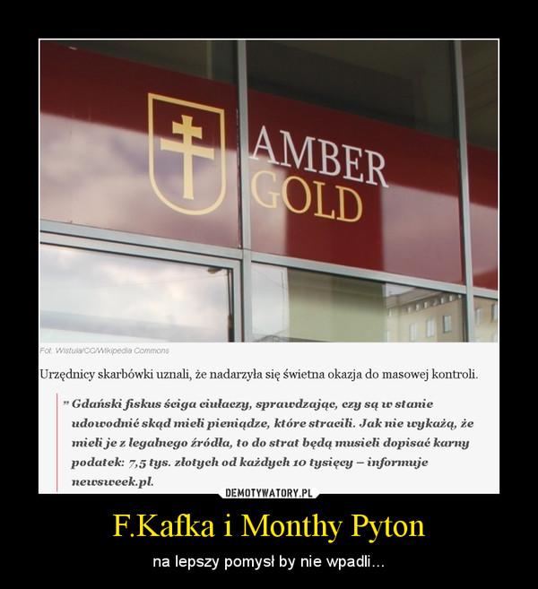 F.Kafka i Monthy Pyton – na lepszy pomysł by nie wpadli...