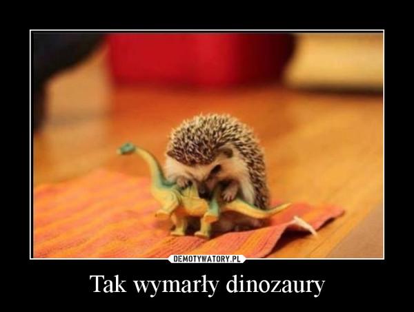 Tak wymarły dinozaury –