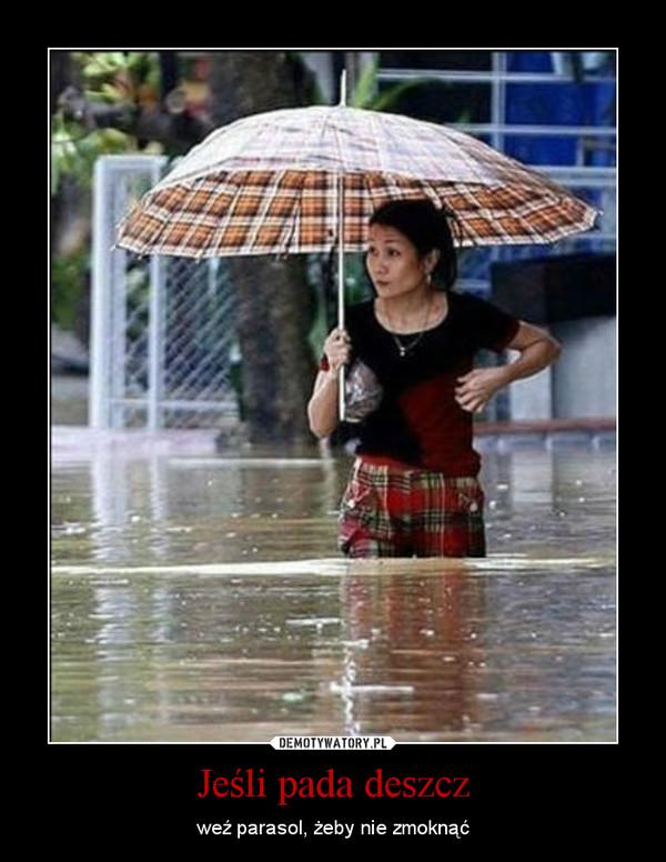Jeśli pada deszcz – weź parasol, żeby nie zmoknąć