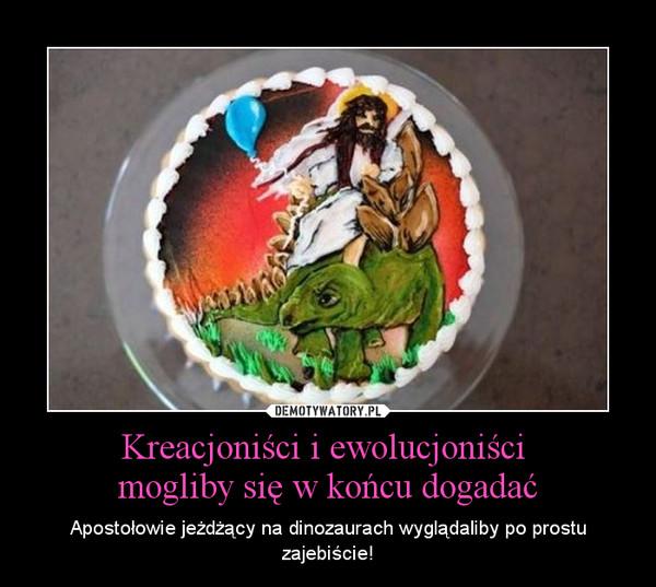 Kreacjoniści i ewolucjoniści mogliby się w końcu dogadać – Apostołowie jeżdżący na dinozaurach wyglądaliby po prostu zajebiście!