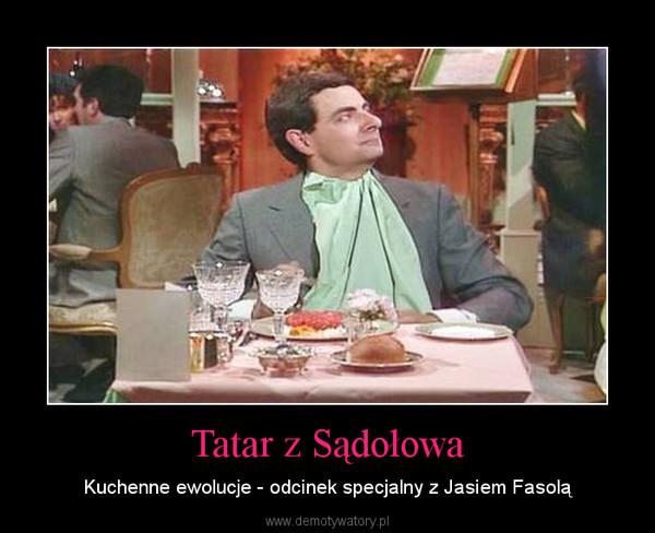 Tatar z Sądołowa – Kuchenne ewolucje - odcinek specjalny z Jasiem Fasolą