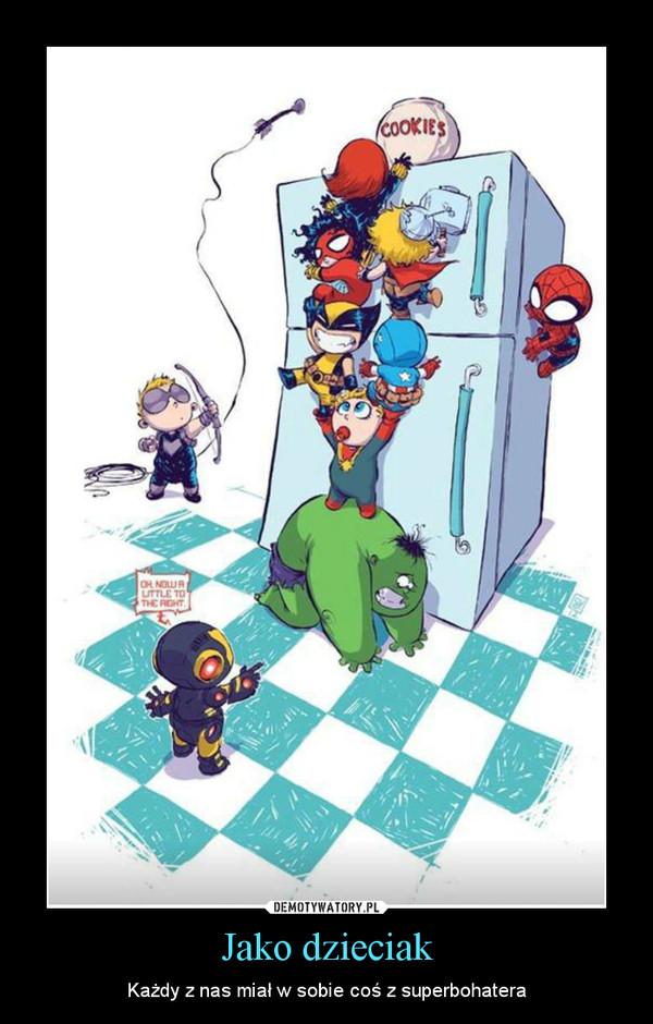 Jako dzieciak – Każdy z nas miał w sobie coś z superbohatera