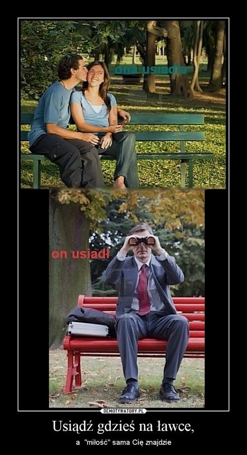 Usiądź gdzieś na ławce,