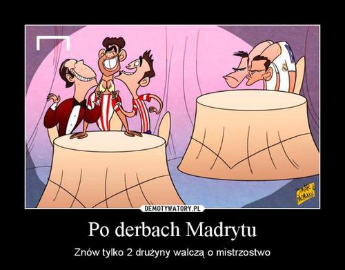 Po derbach Madrytu