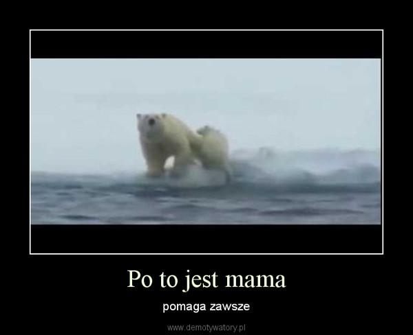 Po to jest mama – pomaga zawsze