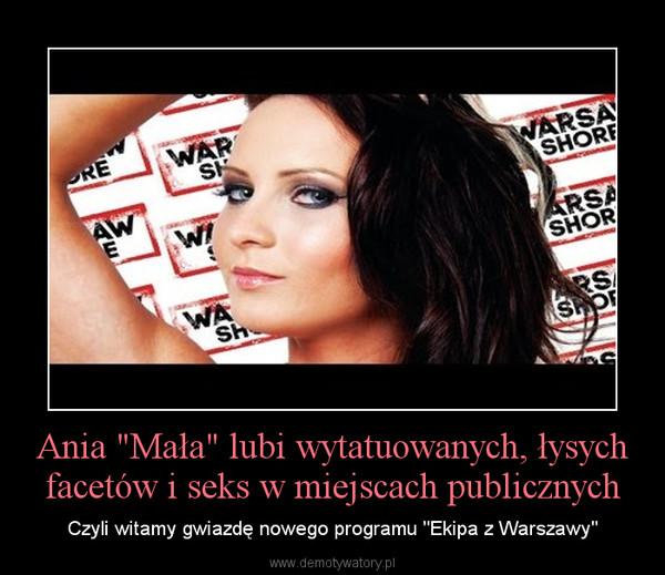"""Ania """"Mała"""" lubi wytatuowanych, łysych facetów i seks w miejscach publicznych – Czyli witamy gwiazdę nowego programu """"Ekipa z Warszawy"""""""