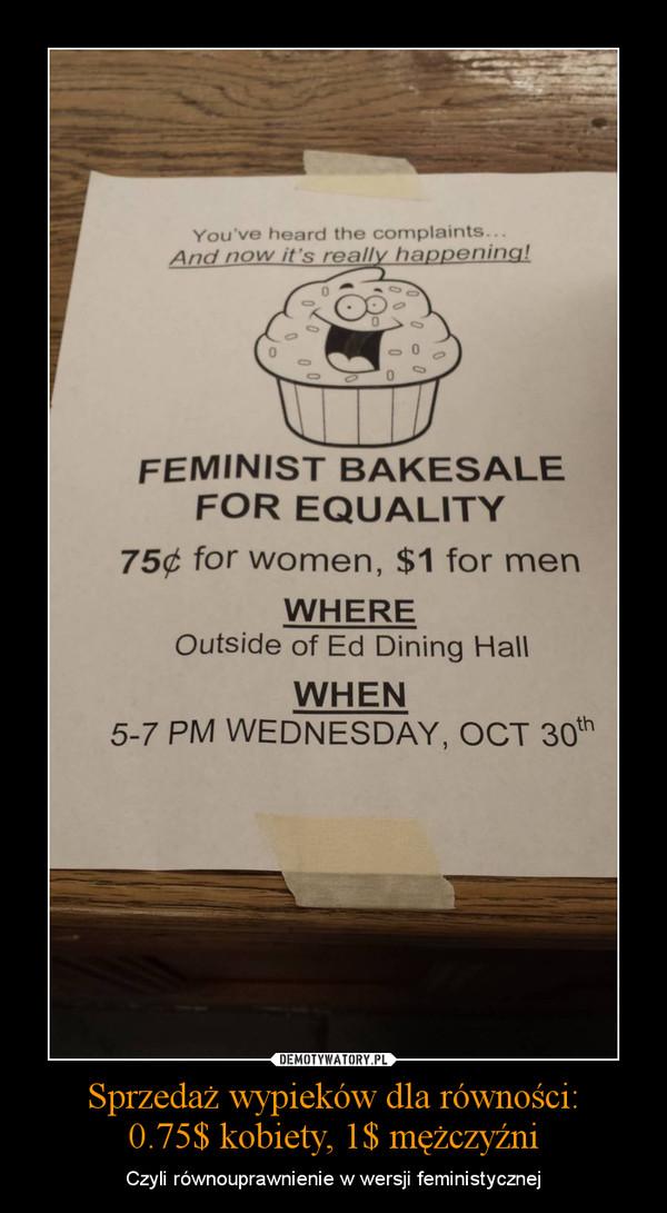 Sprzedaż wypieków dla równości:0.75$ kobiety, 1$ mężczyźni – Czyli równouprawnienie w wersji feministycznej