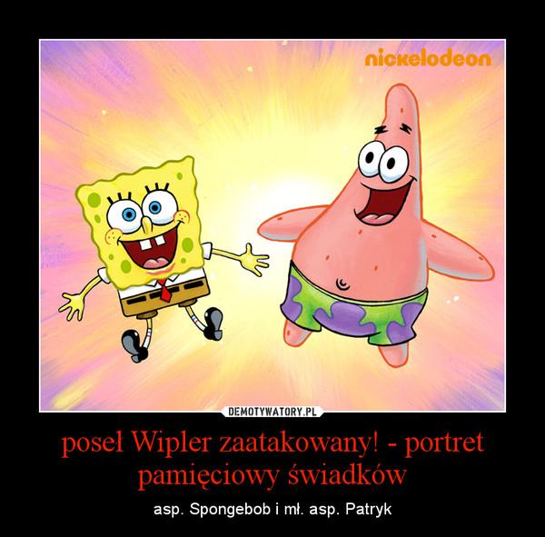 poseł Wipler zaatakowany! - portret pamięciowy świadków – asp. Spongebob i mł. asp. Patryk