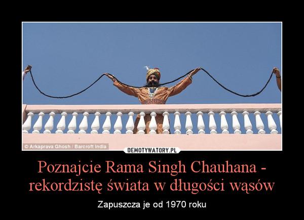 Poznajcie Rama Singh Chauhana - rekordzistę świata w długości wąsów – Zapuszcza je od 1970 roku