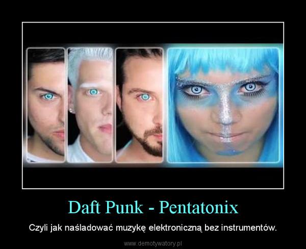 Daft Punk - Pentatonix – Czyli jak naśladować muzykę elektroniczną bez instrumentów.