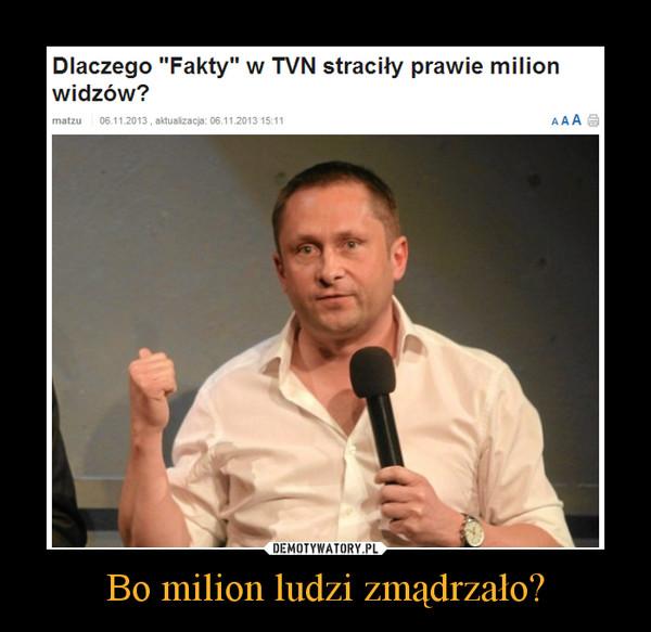 Bo milion ludzi zmądrzało? –