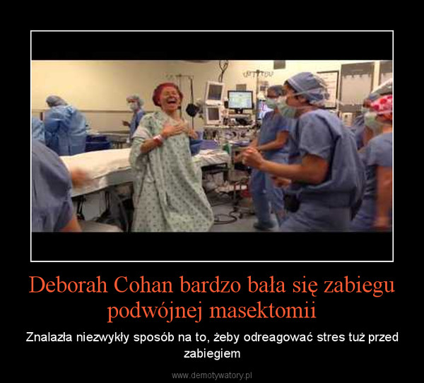 Deborah Cohan bardzo bała się zabiegu podwójnej masektomii – Znalazła niezwykły sposób na to, żeby odreagować stres tuż przed zabiegiem