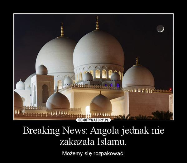 Breaking News: Angola jednak nie zakazała Islamu. – Możemy się rozpakować.
