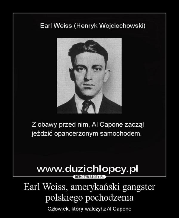 Earl Weiss, amerykański gangster polskiego pochodzenia – Człowiek, który walczył z Al Capone