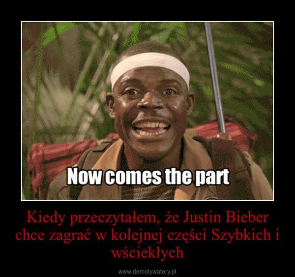 Kiedy przeczytałem, że Justin Bieber chce zagrać w kolejnej części Szybkich i wściekłych –