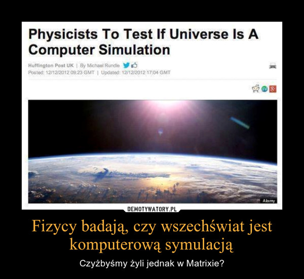 Fizycy badają, czy wszechświat jest komputerową symulacją – Czyżbyśmy żyli jednak w Matrixie?
