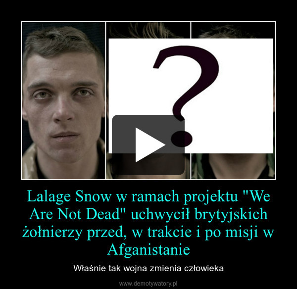 """Lalage Snow w ramach projektu """"We Are Not Dead"""" uchwycił brytyjskich żołnierzy przed, w trakcie i po misji w Afganistanie – Właśnie tak wojna zmienia człowieka"""