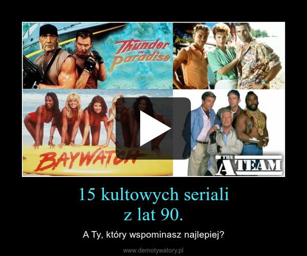 15 kultowych serializ lat 90. – A Ty, który wspominasz najlepiej?