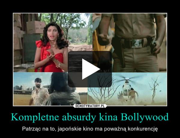 Kompletne absurdy kina Bollywood – Patrząc na to, japońskie kino ma poważną konkurencję
