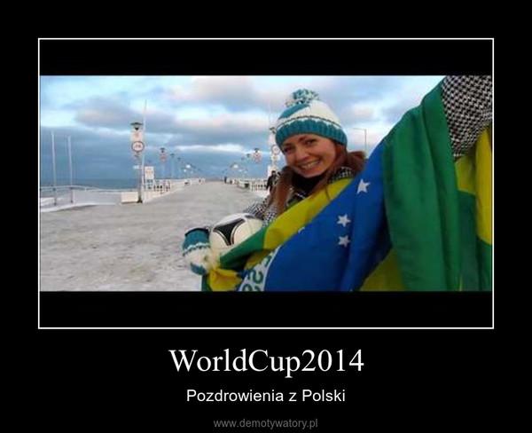 WorldCup2014 – Pozdrowienia z Polski