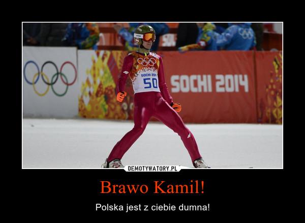 Brawo Kamil! – Polska jest z ciebie dumna!