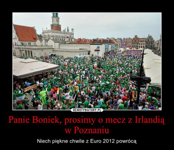 Panie Boniek, prosimy o mecz z Irlandią w Poznaniu – Niech piękne chwile z Euro 2012 powrócą