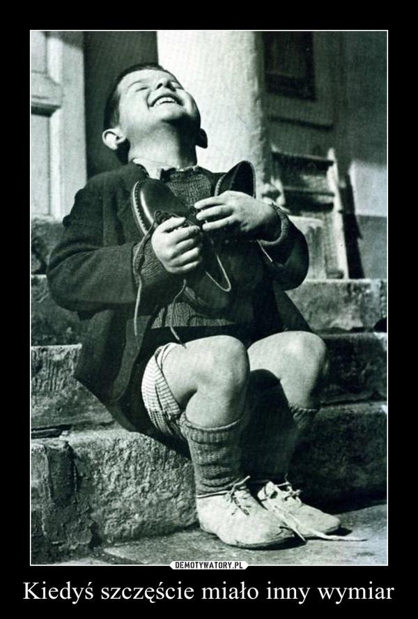 Kiedyś szczęście miało inny wymiar –