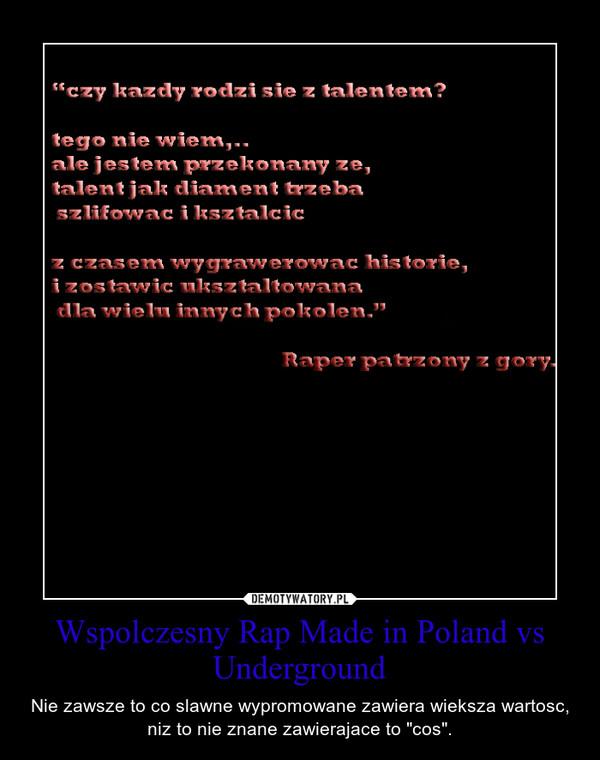 """Wspolczesny Rap Made in Poland vs Underground – Nie zawsze to co slawne wypromowane zawiera wieksza wartosc, niz to nie znane zawierajace to """"cos""""."""