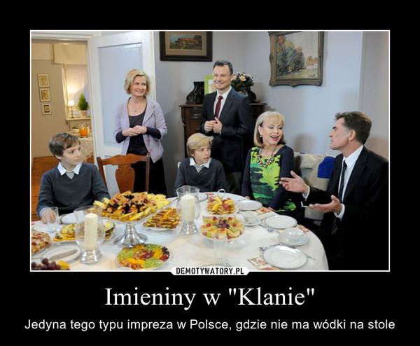 """Imieniny w """"Klanie"""" – Jedyna tego typu impreza w Polsce, gdzie nie ma wódki na stole"""
