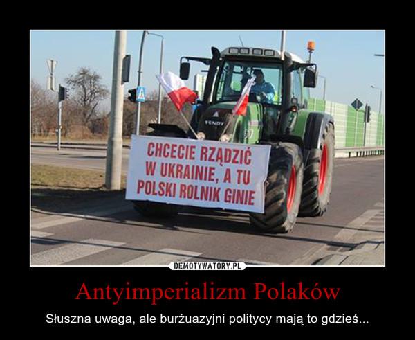 Antyimperializm Polaków – Słuszna uwaga, ale burżuazyjni politycy mają to gdzieś...