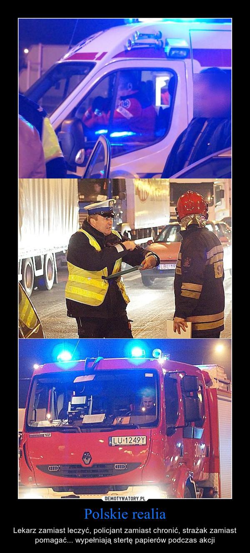Polskie realia – Lekarz zamiast leczyć, policjant zamiast chronić, strażak zamiast pomagać... wypełniają stertę papierów podczas akcji