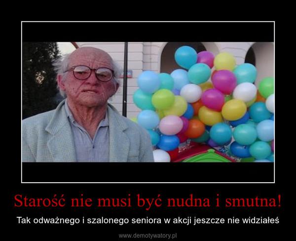 Starość nie musi być nudna i smutna! – Tak odważnego i szalonego seniora w akcji jeszcze nie widziałeś