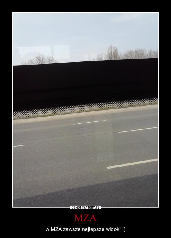 MZA – w MZA zawsze najlepsze widoki :)