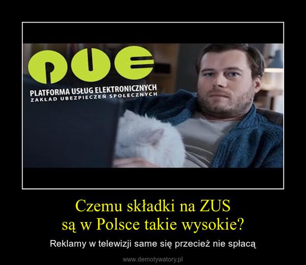 Czemu składki na ZUSsą w Polsce takie wysokie? – Reklamy w telewizji same się przecież nie spłacą