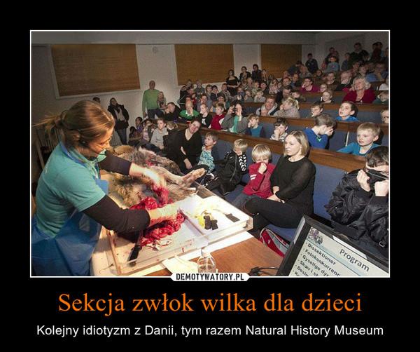 Sekcja zwłok wilka dla dzieci – Kolejny idiotyzm z Danii, tym razem Natural History Museum
