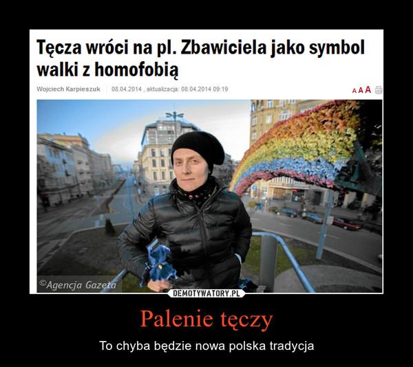 Palenie tęczy – To chyba będzie nowa polska tradycja