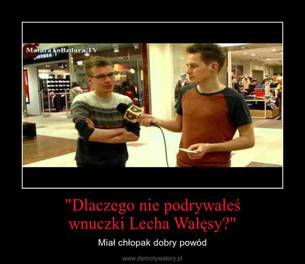 """""""Dlaczego nie podrywałeśwnuczki Lecha Wałęsy?"""" – Miał chłopak dobry powód"""